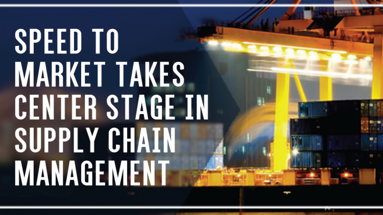 Speed to Market Takes Center Stage in Supply Chain Management